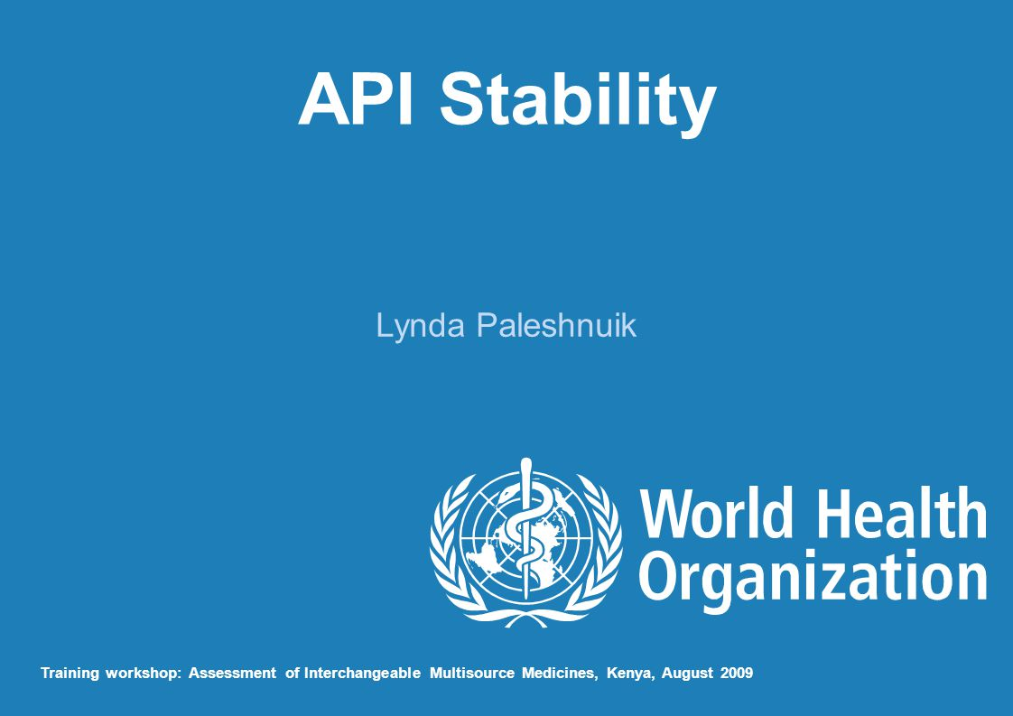 API Stability Lynda Paleshnuik Training workshop: Assessment of Interchangeable Multisource Medicines, Kenya, August 2009