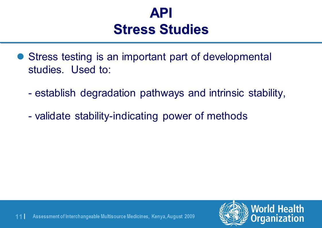 Assessment of Interchangeable Multisource Medicines, Kenya, August 2009 11 | API Stress Studies Stress testing is an important part of developmental studies.