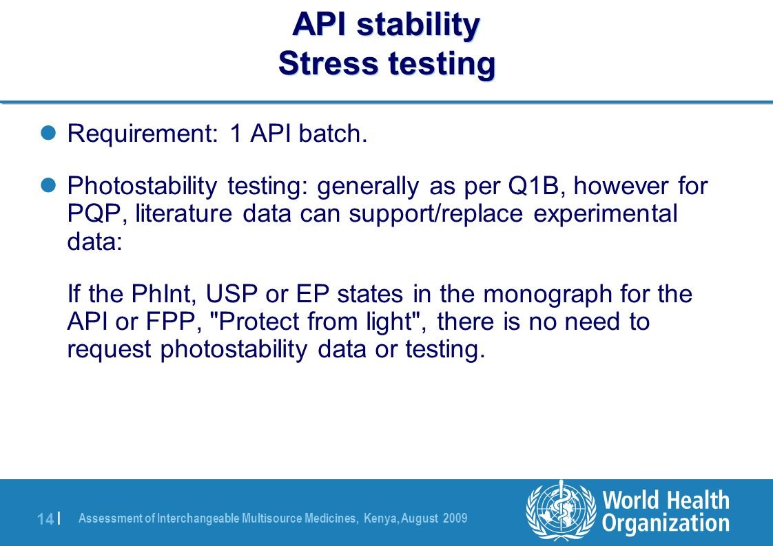 Assessment of Interchangeable Multisource Medicines, Kenya, August 2009 14 | API stability Stress testing Requirement: 1 API batch.