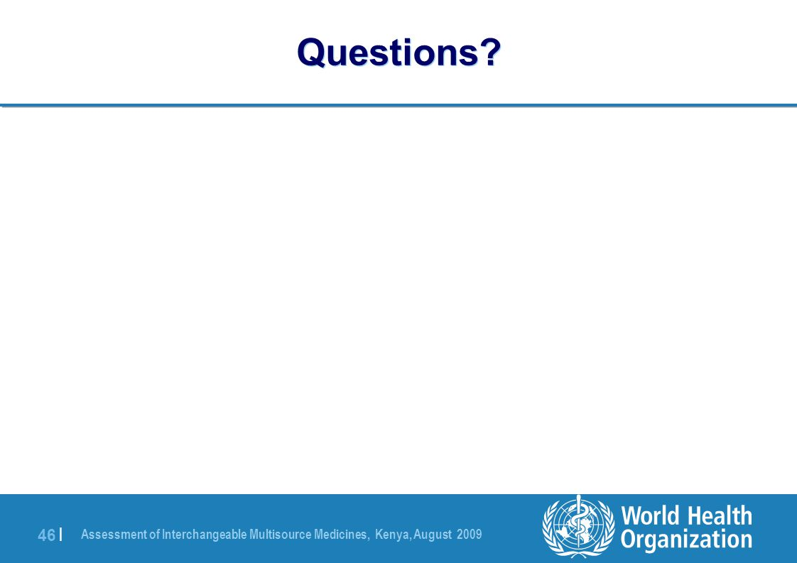 Assessment of Interchangeable Multisource Medicines, Kenya, August 2009 46 | Questions