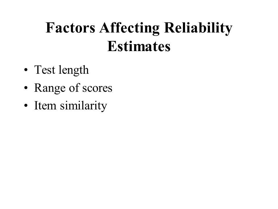 Factors Affecting Reliability Estimates Test length Range of scores Item similarity