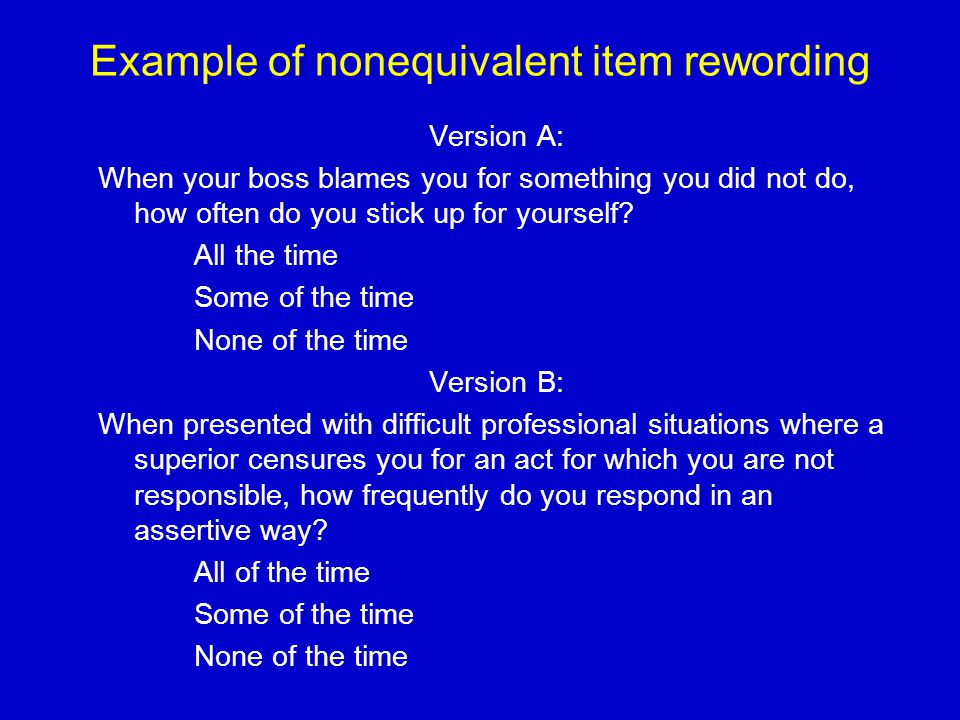Example of nonequivalent item rewording Version A: When your boss blames you for something you did not do, how often do you stick up for yourself.