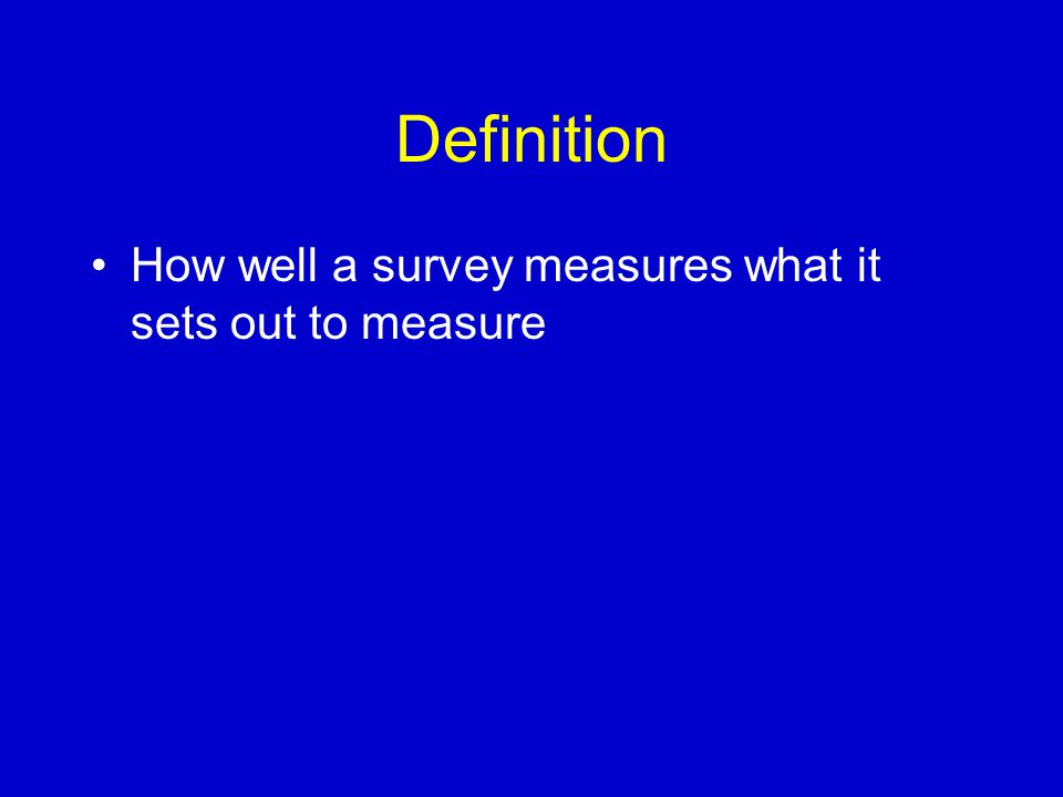 Definition How well a survey measures what it sets out to measure