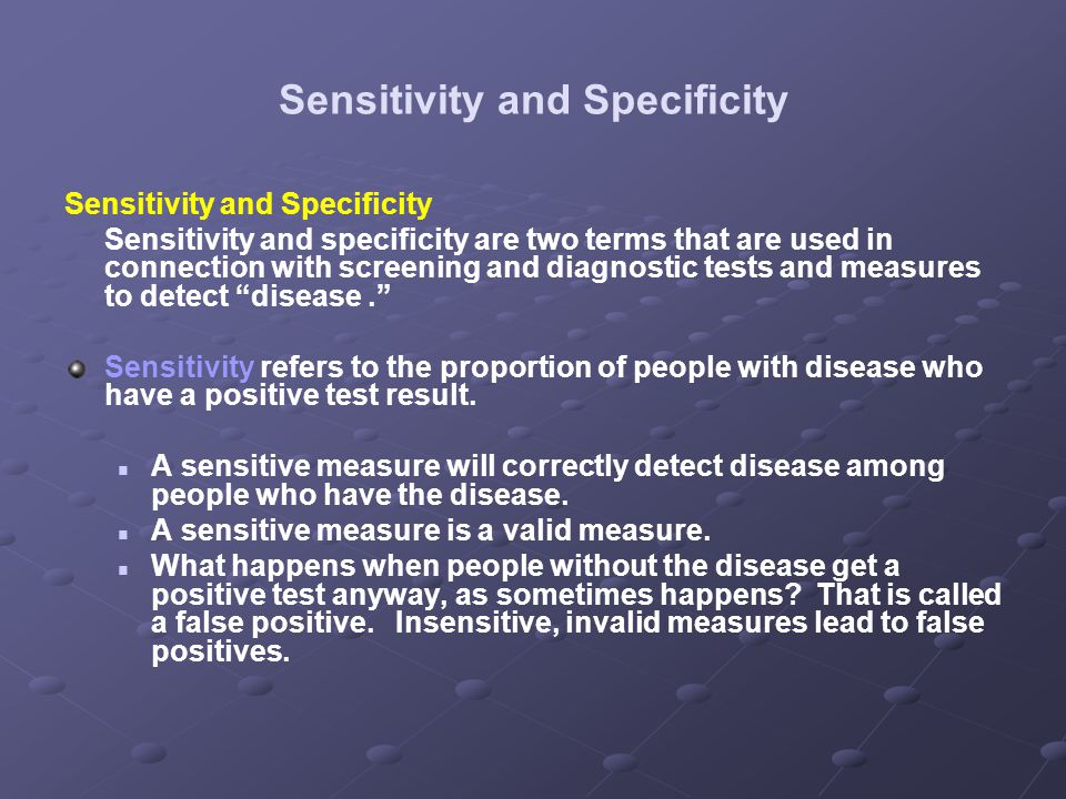 Sensitivity and Specificity Sensitivity and specificity are two terms that are used in connection with screening and diagnostic tests and measures to