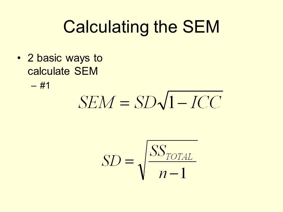 Calculating the SEM 2 basic ways to calculate SEM –#1