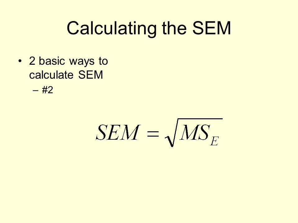 Calculating the SEM 2 basic ways to calculate SEM –#2