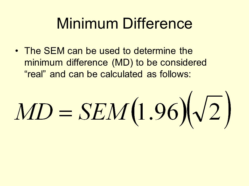 """Minimum Difference The SEM can be used to determine the minimum difference (MD) to be considered """"real"""" and can be calculated as follows:"""