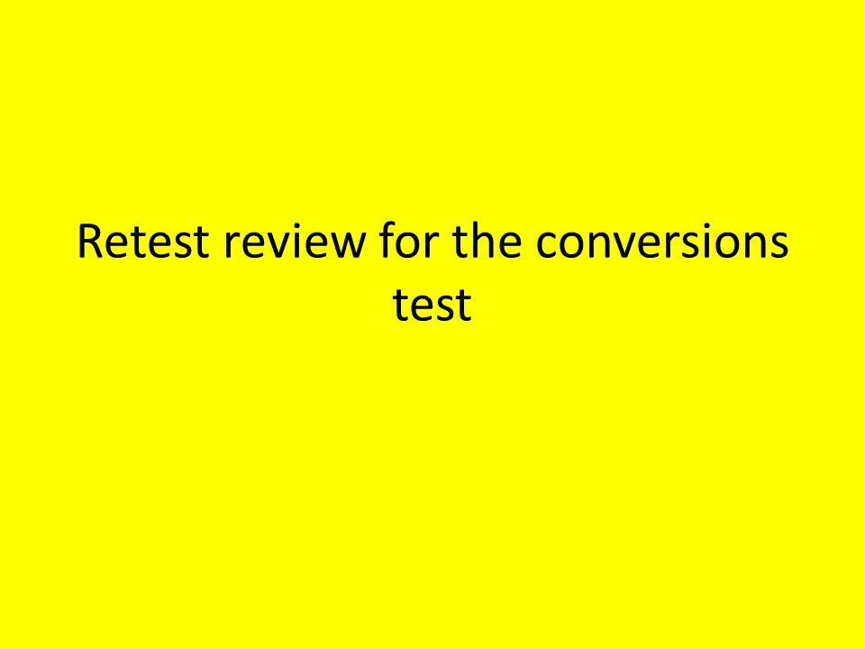 Retest review for the conversions test