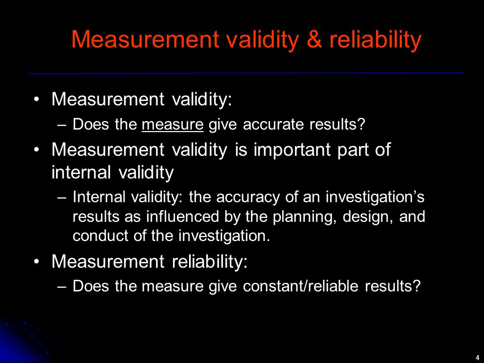 5 Measurement Reliability Reliability: the extent to which a measurement gives consistent results –Across time (test-retest) –Across items within a questionnaire (split half; alpha) or between questionnaires (parallel forms) –Across observers (intercorder reliability) Reliability is a must for Measurement Validity (and also for Internal Validity) but it does not guarantee validity.