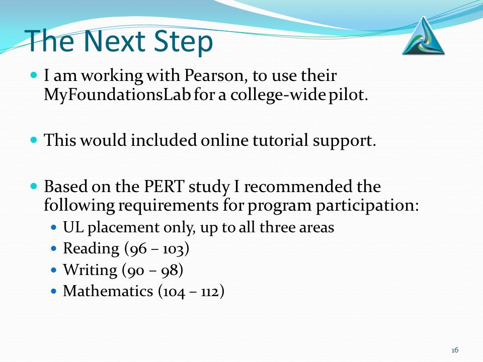 The Next Step I am working with Pearson, to use their MyFoundationsLab for a college-wide pilot. This would included online tutorial support. Based on