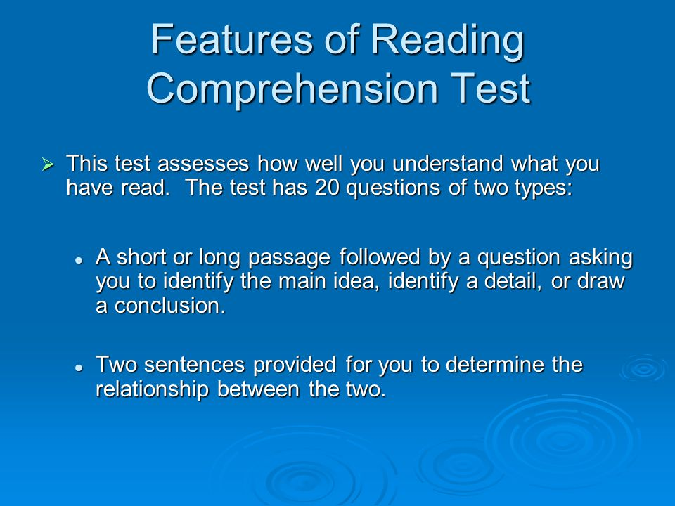 Features of Reading Comprehension Test  This test assesses how well you understand what you have read.