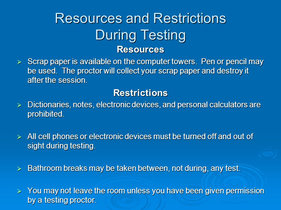 Resources and Restrictions During Testing Resources  Scrap paper is available on the computer towers.