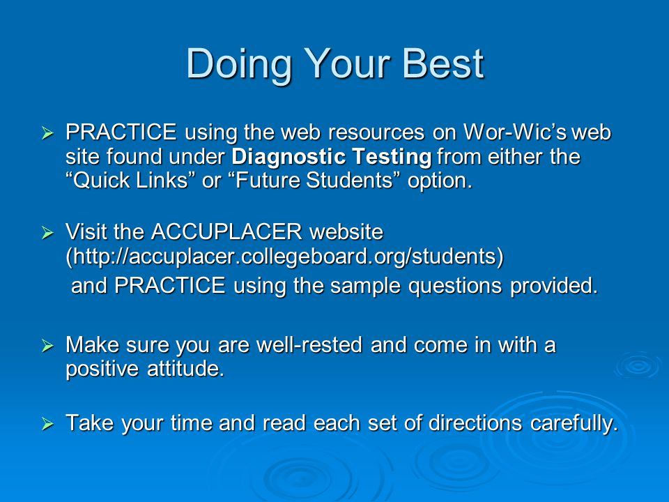 Doing Your Best  PRACTICE using the web resources on Wor-Wic's web site found under Diagnostic Testing from either the Quick Links or Future Students option.