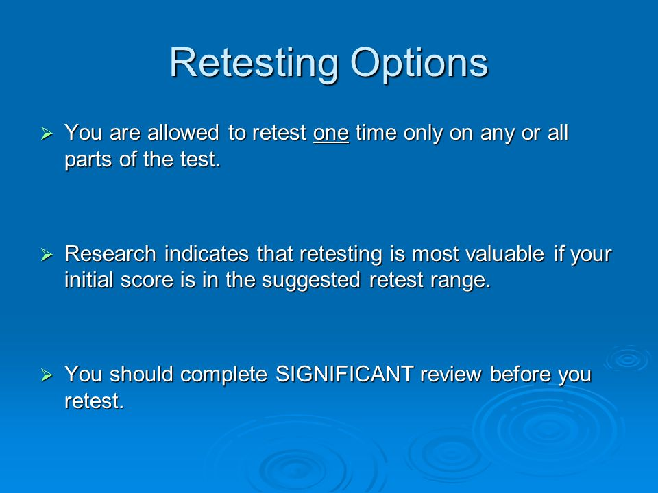 Retesting Options  You are allowed to retest one time only on any or all parts of the test.