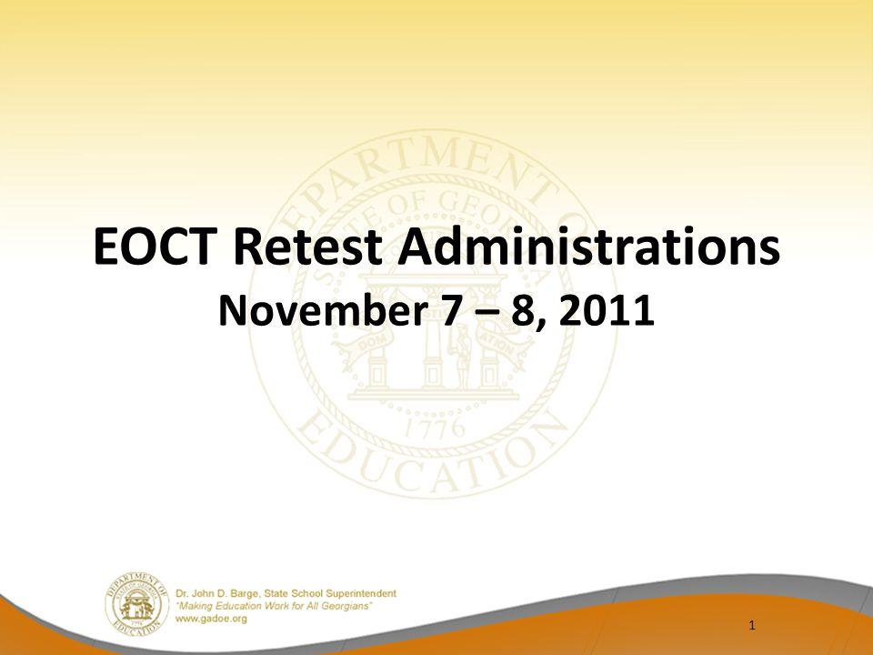 EOCT Retest Administrations November 7 – 8, 2011 1