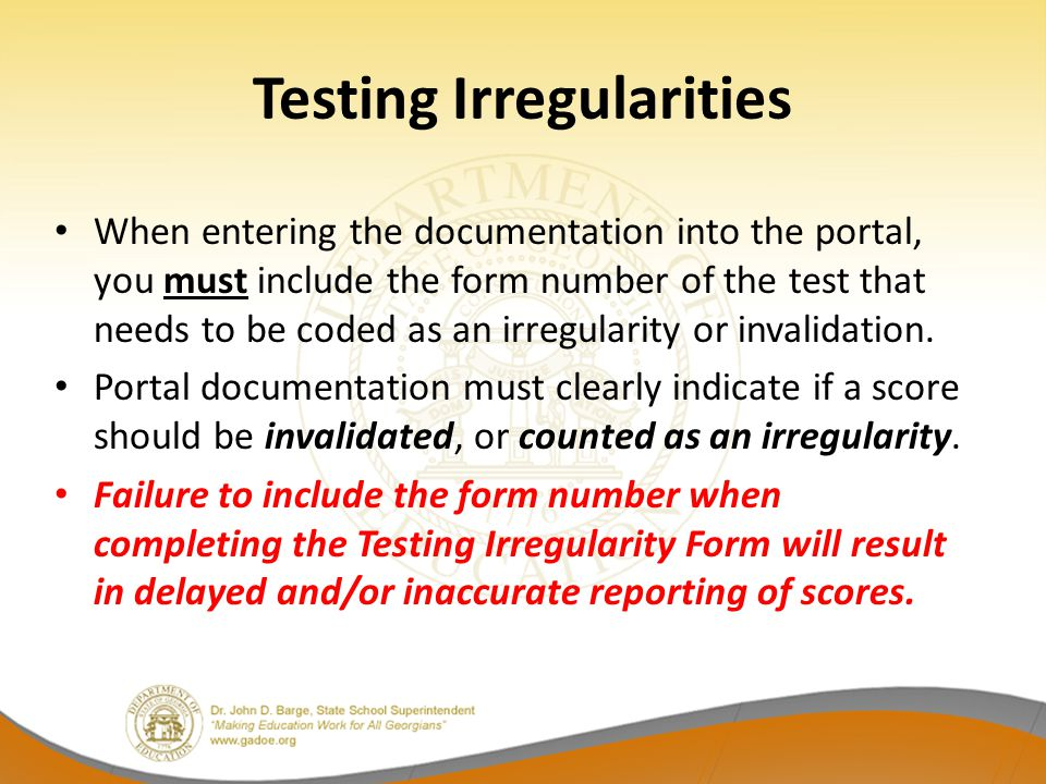 Testing Irregularities When entering the documentation into the portal, you must include the form number of the test that needs to be coded as an irregularity or invalidation.
