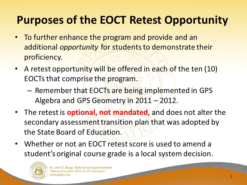Purposes of the EOCT Retest Opportunity To further enhance the program and provide and an additional opportunity for students to demonstrate their proficiency.