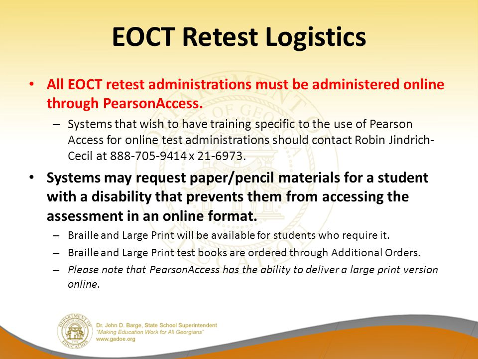 EOCT Retest Logistics All EOCT retest administrations must be administered online through PearsonAccess.