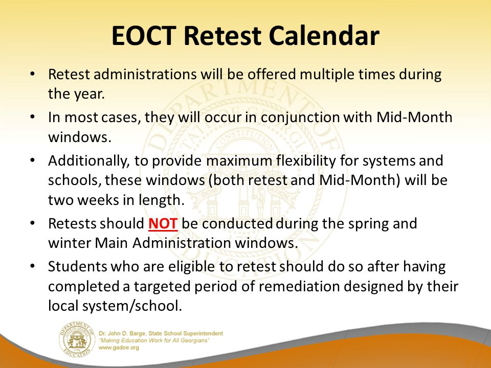 EOCT Retest Calendar Retest administrations will be offered multiple times during the year.