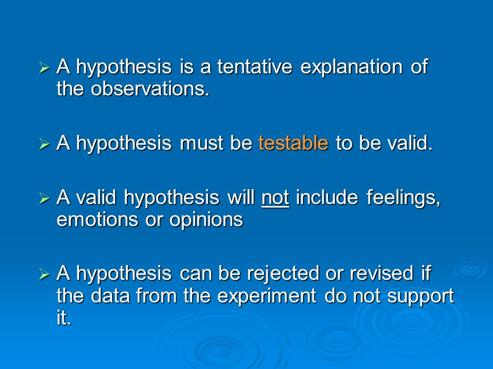  A hypothesis is a tentative explanation of the observations.