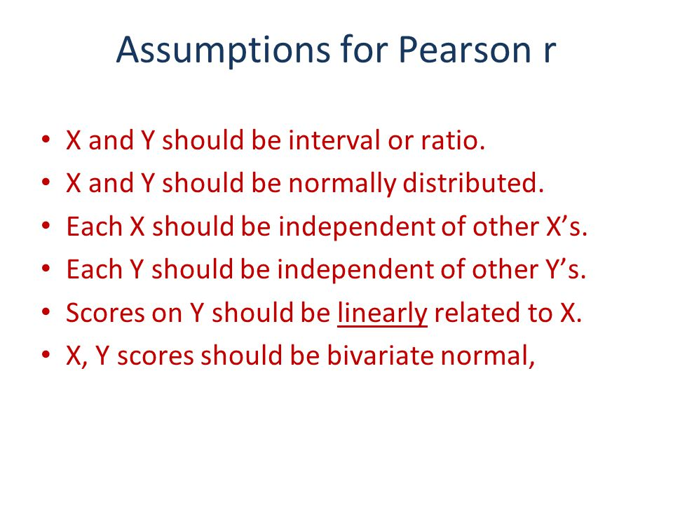 Assumptions for Pearson r X and Y should be interval or ratio.
