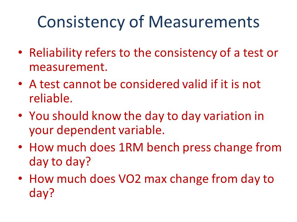 Consistency of Measurements Reliability refers to the consistency of a test or measurement.