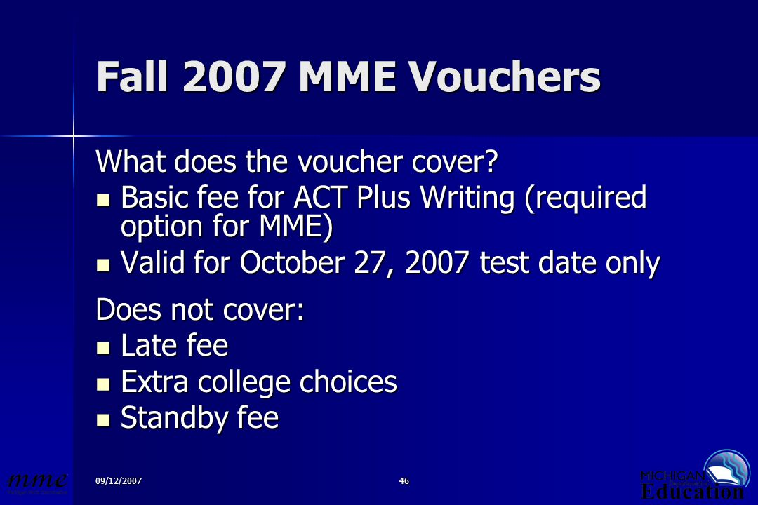 09/12/200746 Fall 2007 MME Vouchers What does the voucher cover.