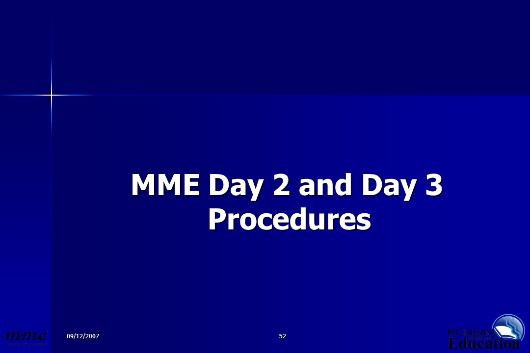 09/12/200752 MME Day 2 and Day 3 Procedures MME Day 2 and Day 3 Procedures