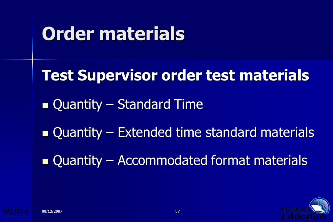 09/12/200757 Order materials Test Supervisor order test materials Quantity – Standard Time Quantity – Standard Time Quantity – Extended time standard materials Quantity – Extended time standard materials Quantity – Accommodated format materials Quantity – Accommodated format materials