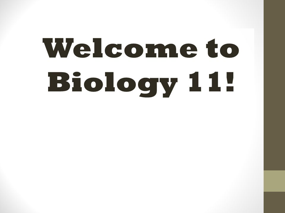Welcome to Biology 11!