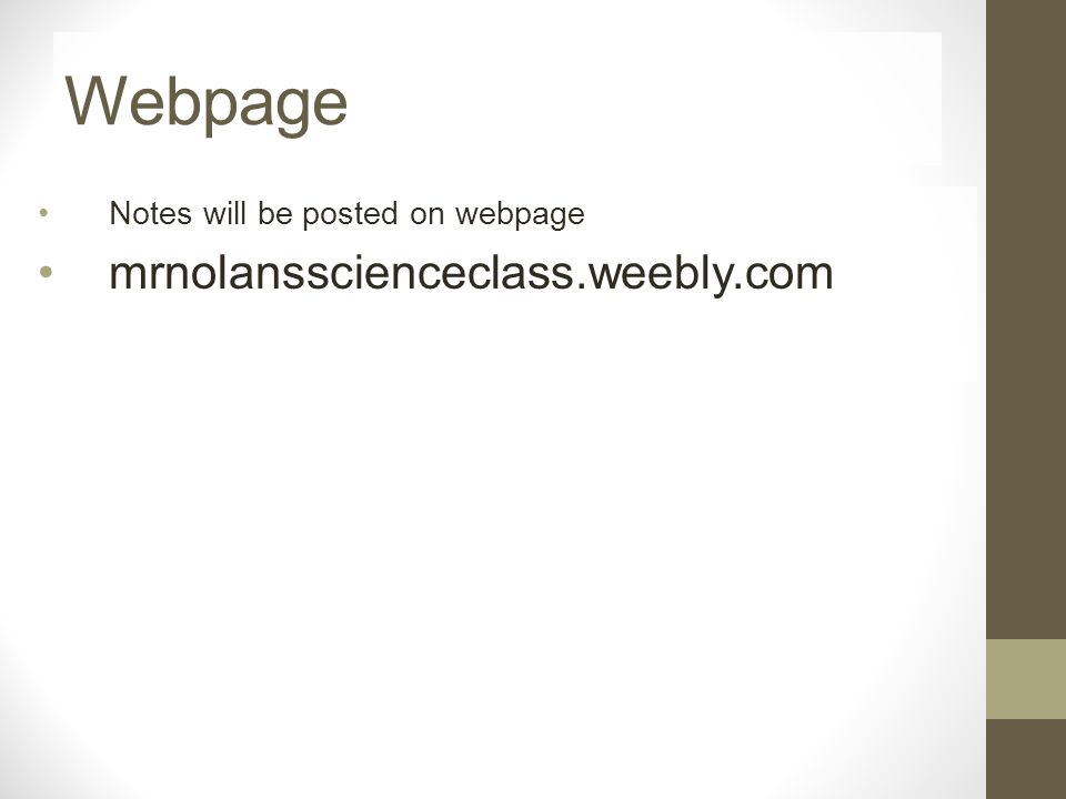 Webpage Notes will be posted on webpage mrnolansscienceclass.weebly.com