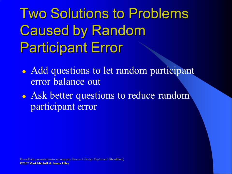 PowerPoint presentation to accompany Research Design Explained 6th edition ; ©2007 Mark Mitchell & Janina Jolley Two Solutions to Problems Caused by R