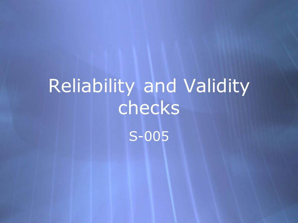 Reliability and Validity checks S-005
