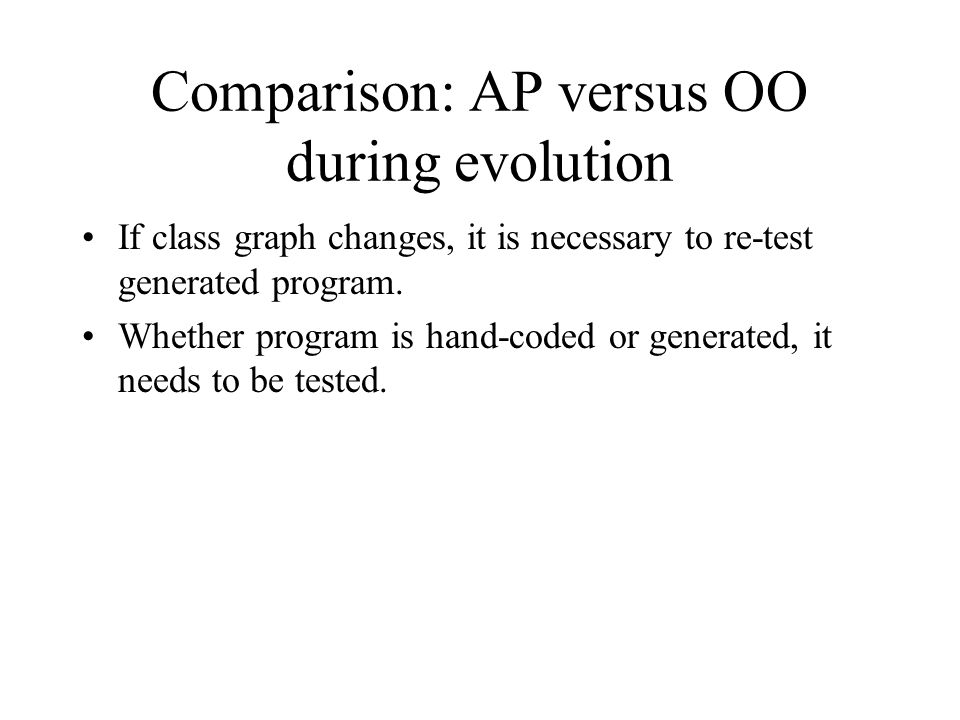 Comparison: AP versus OO during evolution If class graph changes, it is necessary to re-test generated program.