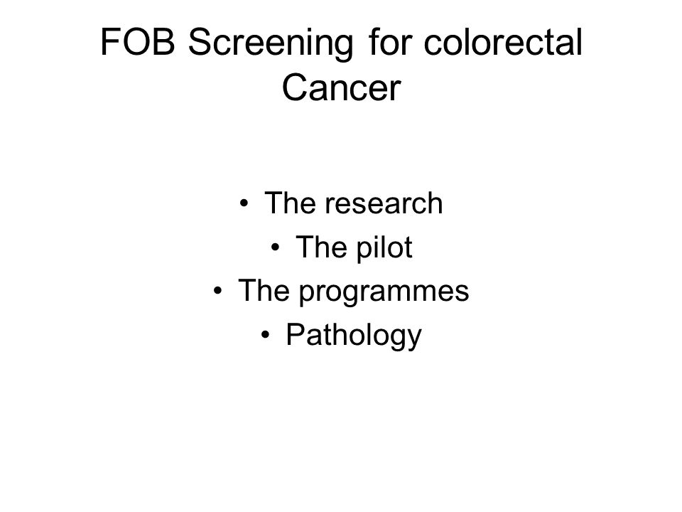 FOB Screening for colorectal Cancer The research The pilot The programmes Pathology