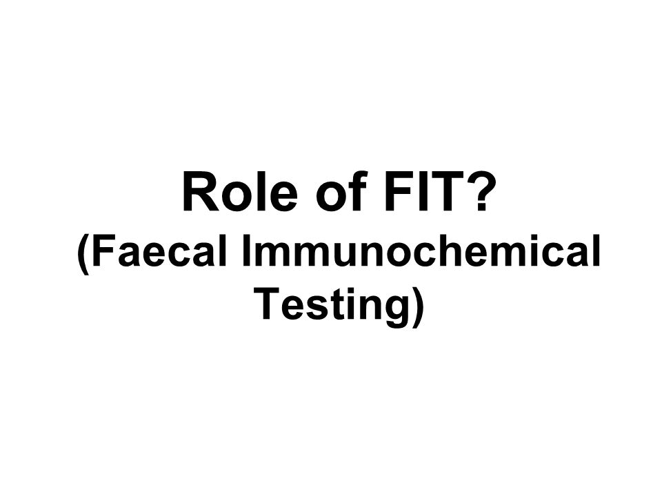 Role of FIT? (Faecal Immunochemical Testing)
