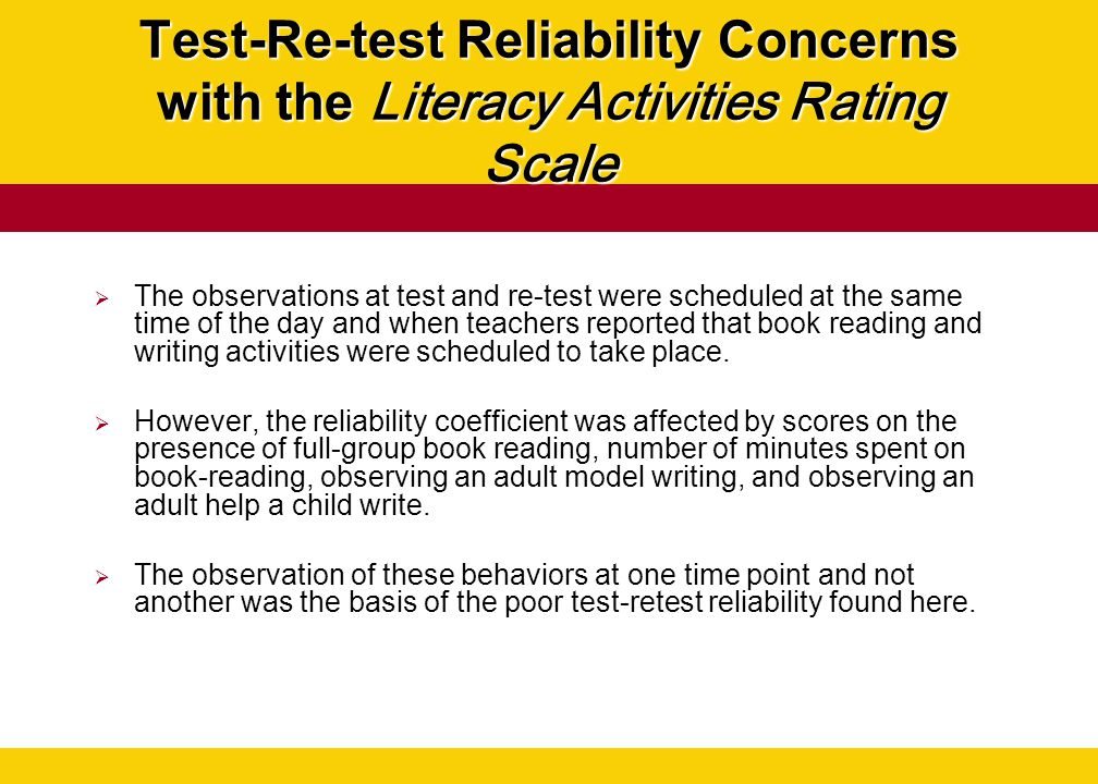 Test-Re-test Reliability Concerns with the Literacy Activities Rating Scale  The observations at test and re-test were scheduled at the same time of