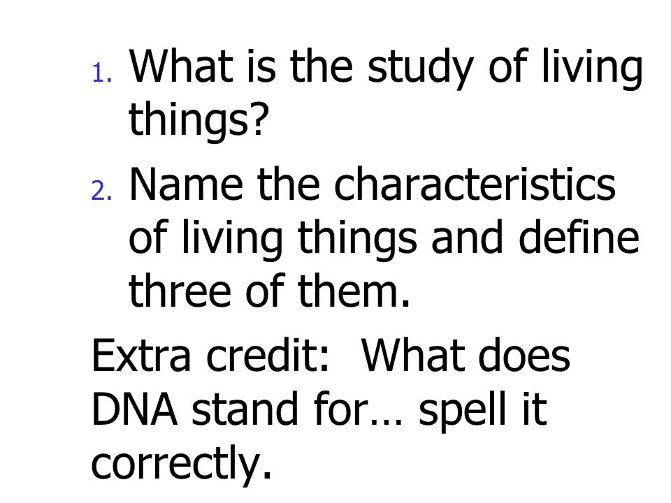 1.What is the study of living things. 2.