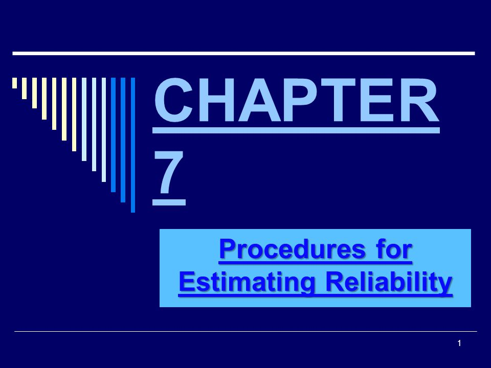 CHAPTER 7 Procedures for Estimating Reliability 1