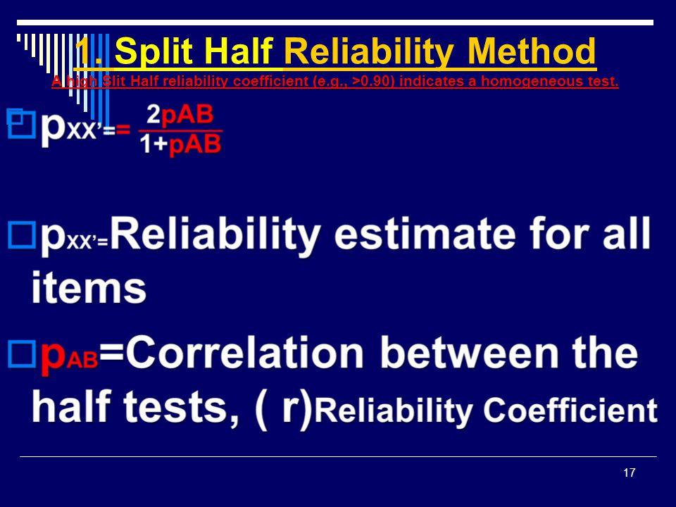 A high Slit Half reliability coefficient (e.g., >0.90) indicates a homogeneous test. 1. Split Half Reliability Method A high Slit Half reliability coe