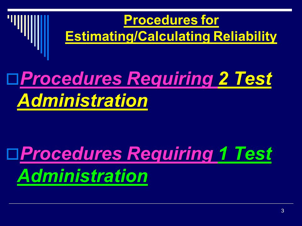 Procedures for Estimating Reliability  *Procedures Requiring two (2) Test Administration  1.