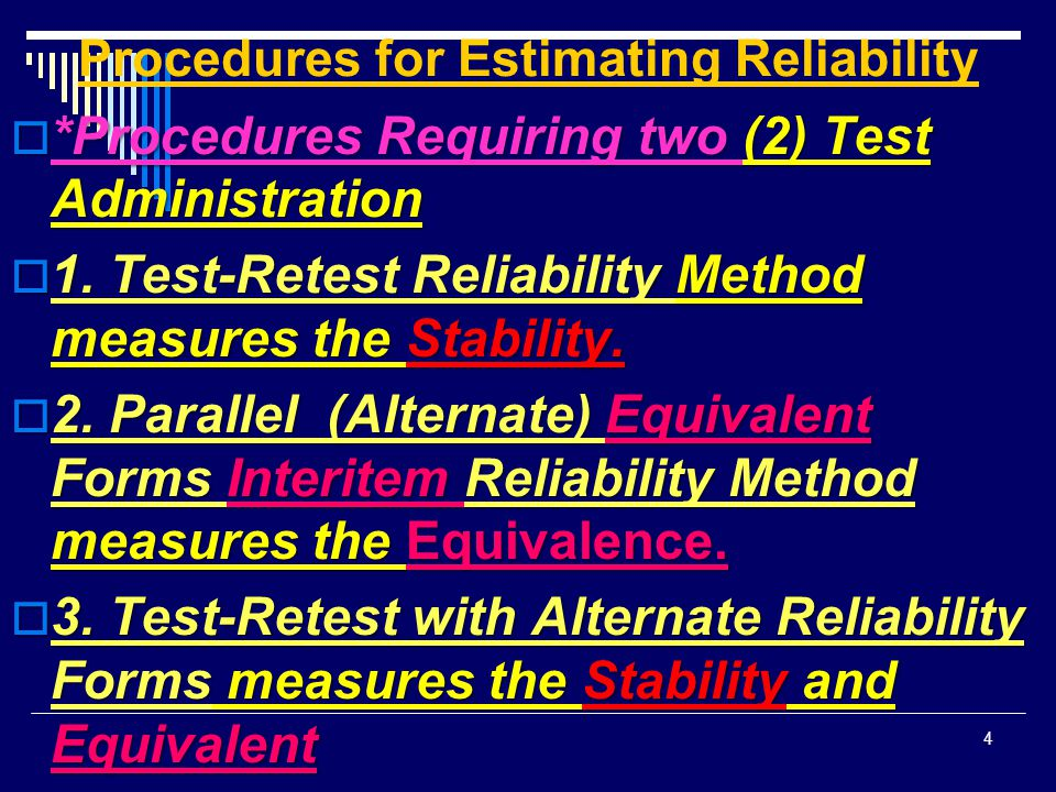 Procedures for Estimating Reliability  *Procedures Requiring two (2) Test Administration  1. Test-Retest Reliability Method measures the Stability.