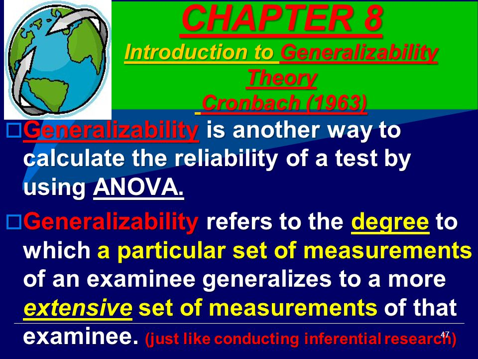 CHAPTER 8 Introduction to Generalizability Theory Cronbach (1963)  Generalizability is another way to calculate the reliability of a test by using AN