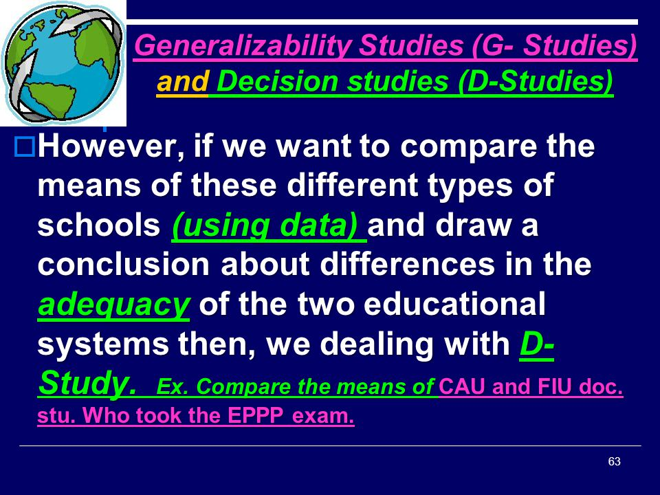 Generalizability Studies (G- Studies) and Decision studies (D-Studies)  However, if we want to compare the means of these different types of schools