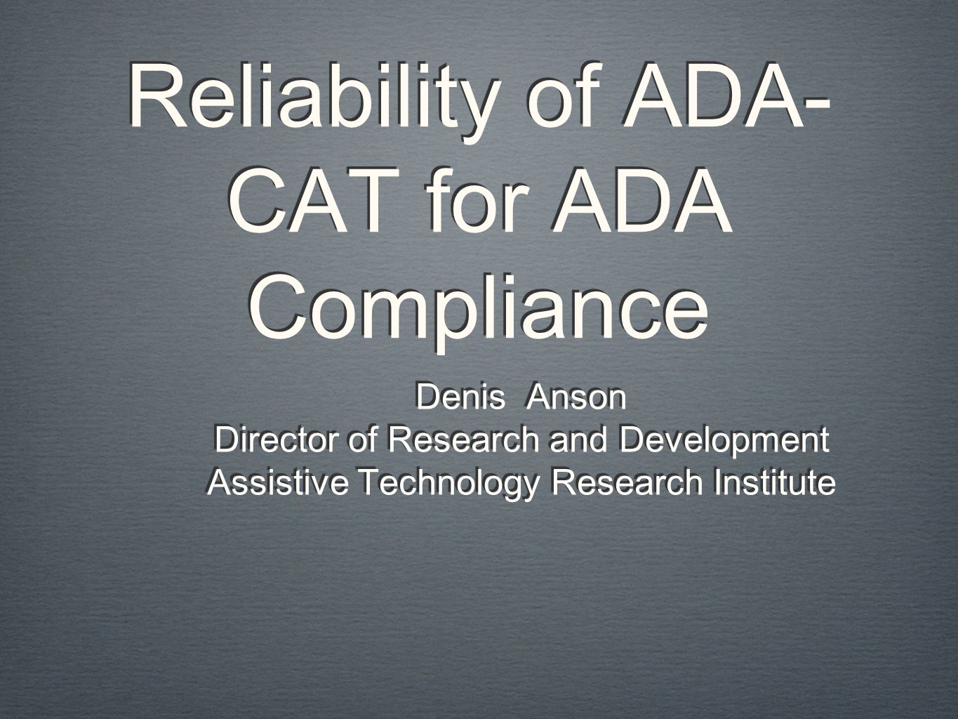 Reliability of ADA- CAT for ADA Compliance Denis Anson Director of Research and Development Assistive Technology Research Institute Denis Anson Director of Research and Development Assistive Technology Research Institute