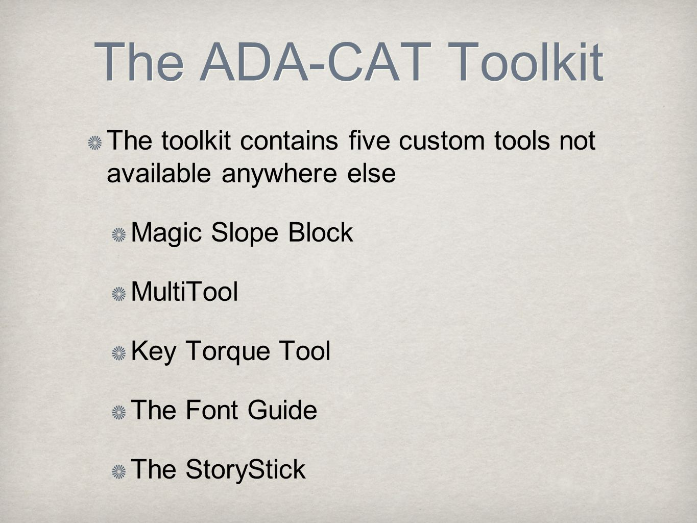 The ADA-CAT Toolkit The toolkit contains five custom tools not available anywhere else Magic Slope Block MultiTool Key Torque Tool The Font Guide The StoryStick