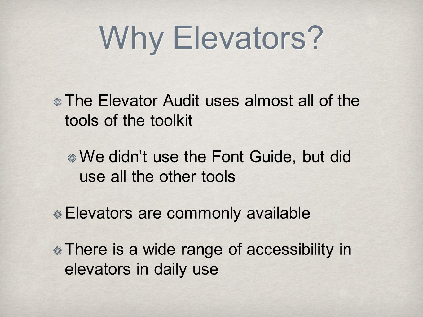 Why Elevators? The Elevator Audit uses almost all of the tools of the toolkit We didn't use the Font Guide, but did use all the other tools Elevators