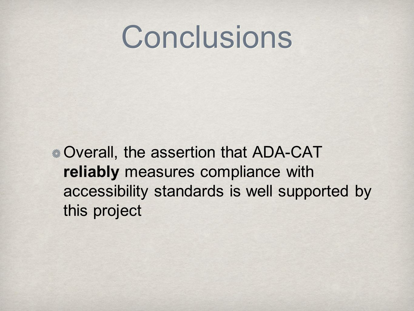 Conclusions Overall, the assertion that ADA-CAT reliably measures compliance with accessibility standards is well supported by this project