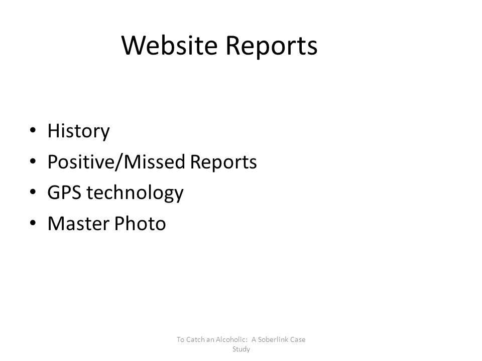 Website Reports History Positive/Missed Reports GPS technology Master Photo To Catch an Alcoholic: A Soberlink Case Study