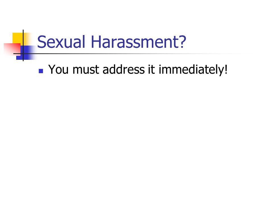 Sexual Harassment You must address it immediately!